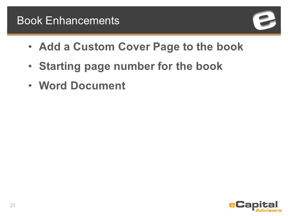 21 Book Enhancements Add a Custom Cover Page to the book Starting page number for the book Word Document