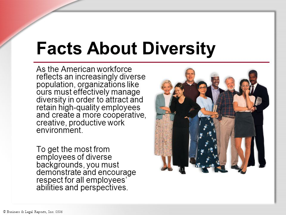 © Business & Legal Reports, Inc. 0506 Facts About Diversity As the American workforce reflects an increasingly diverse population, organizations like