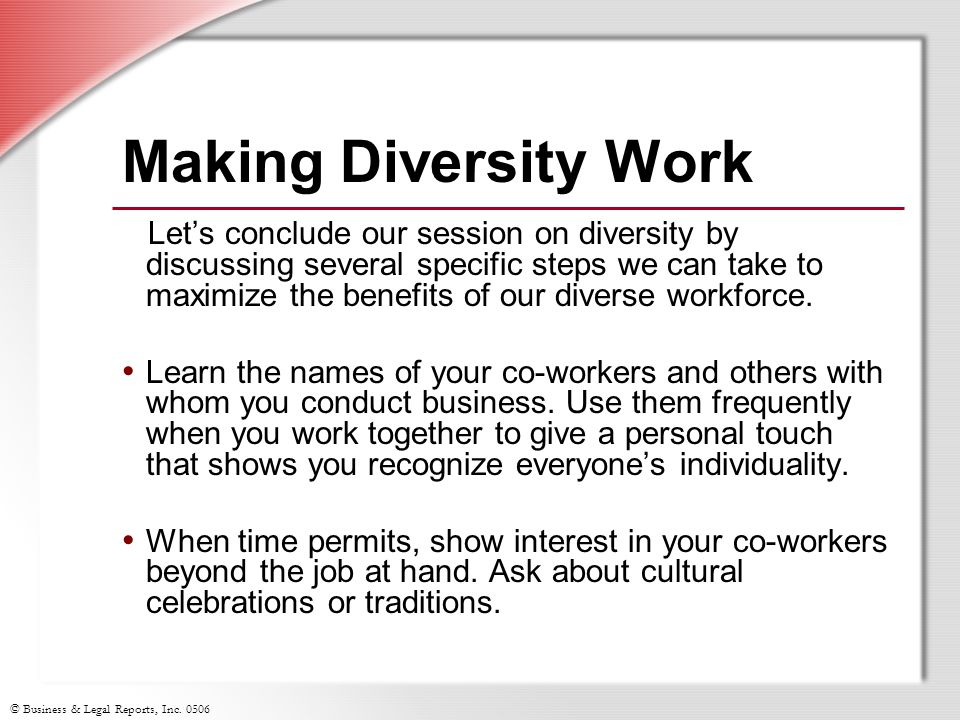 © Business & Legal Reports, Inc. 0506 Making Diversity Work Let's conclude our session on diversity by discussing several specific steps we can take t