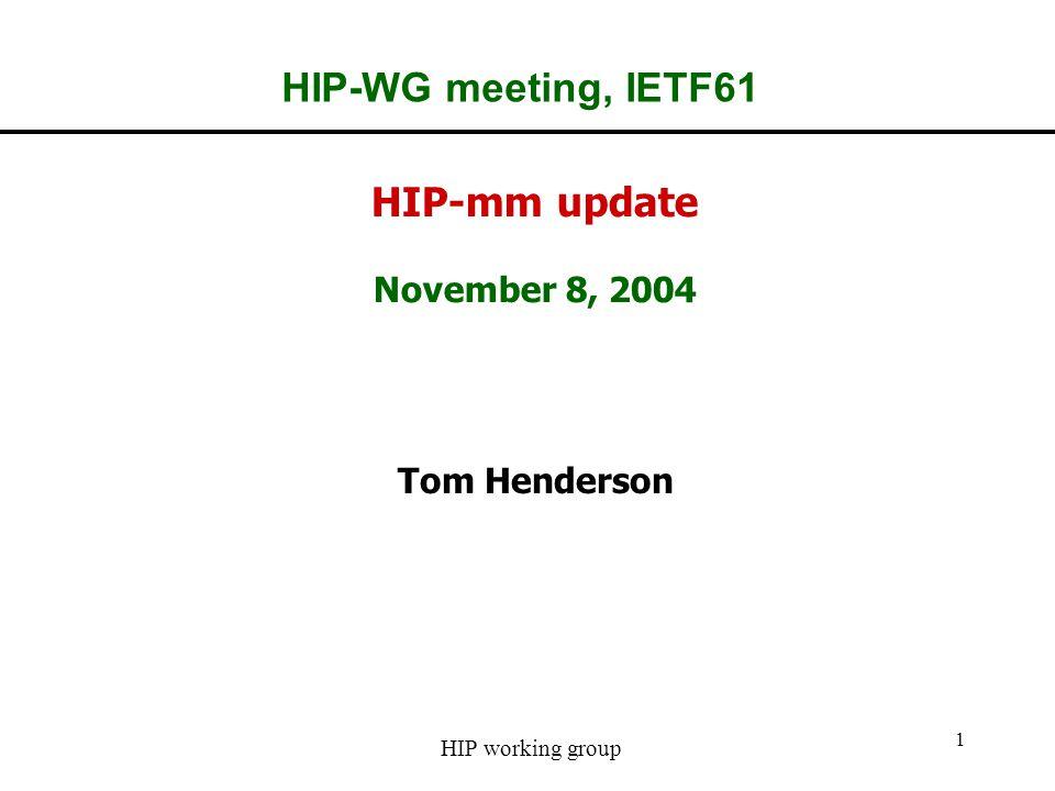 HIP working group 1 HIP-WG meeting, IETF61 HIP-mm update November 8, 2004 Tom Henderson