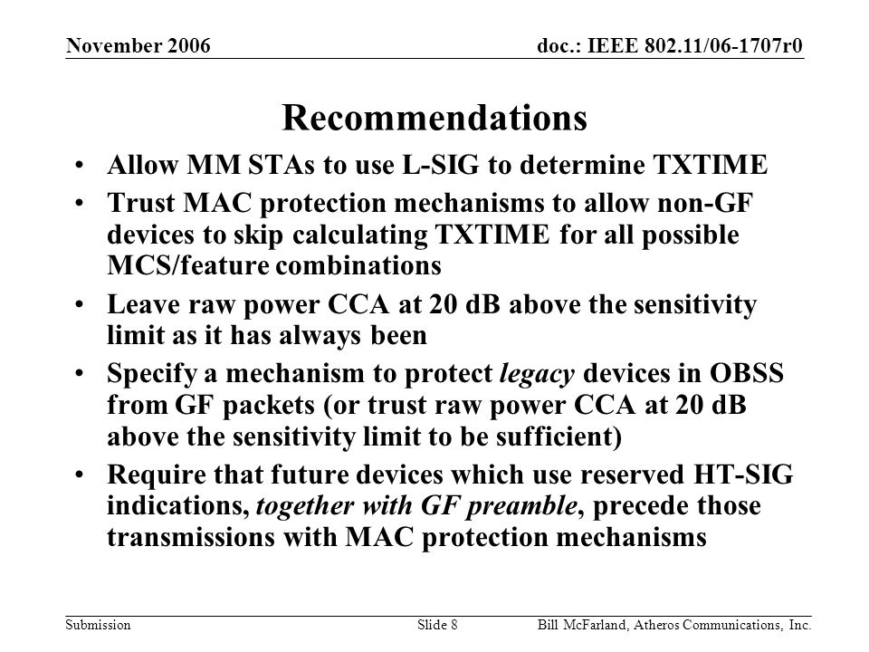 doc.: IEEE 802.11/06-1707r0 Submission November 2006 Bill McFarland, Atheros Communications, Inc.Slide 8 Recommendations Allow MM STAs to use L-SIG to