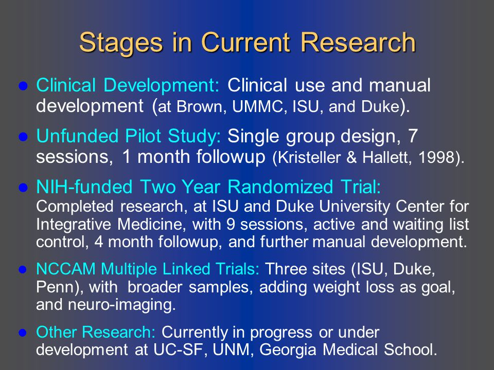 Stages in Current Research Clinical Development: Clinical use and manual development ( at Brown, UMMC, ISU, and Duke ). Unfunded Pilot Study: Single g