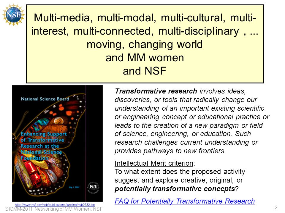SIGMM-2011 Networking of MM Women: NSF 23 Smart Health & Wellbeing (SHW) Research Directions (CISE-focused): *Modeling, decision making, automated discovery, visualization, databases, summarization, data fusion, sensor networks, telemetry, robotics, vision, speech & language, security and privacy, … *new security and cryptographic solutions to protect patient privacy while providing legitimate anytime, anywhere access to health services will require *information retrieval, data mining, and decision support software systems to support personalized medicine *remote and networked sensors and actuators, mobile platforms, novel interactive displays, and computing and networking infrastructure that support continuous monitoring and real-time, customized feedback on health and behavior *anonymized and aggregated data for community-wide health awareness and maintenance *better and more efficient delivery of health services enabled by virtual worlds, robotics, image, and natural language understanding *safe critical care provided by software-controlled and interoperable medical devices *healthcare systems and applications that are usable (to preclude or minimize failures due to human error) and that are useful (matching the mental model of users, from provider to patient, so people make appropriate decisions and choices)