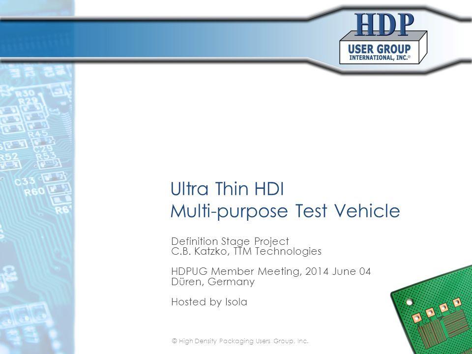 Ultra Thin HDI Multi-purpose Test Vehicle Definition Stage Project C.B. Katzko, TTM Technologies HDPUG Member Meeting, 2014 June 04 Düren, Germany Hos