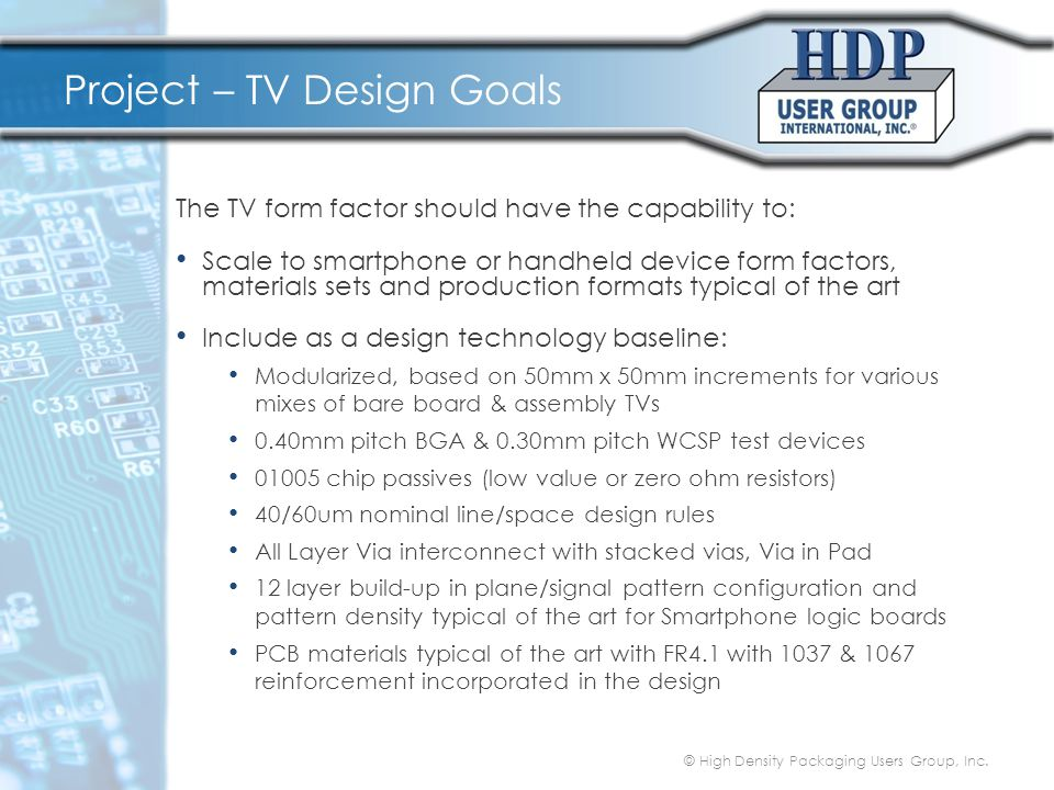 Project – TV Design Goals The TV form factor should have the capability to: Scale to smartphone or handheld device form factors, materials sets and pr