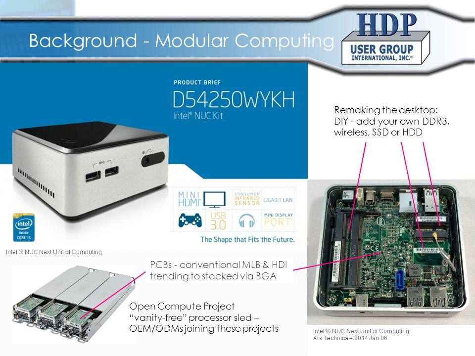 Background - Modular Computing Intel ® NUC Next Unit of Computing Ars Technica – 2014 Jan 06 Remaking the desktop: DIY - add your own DDR3, wireless,