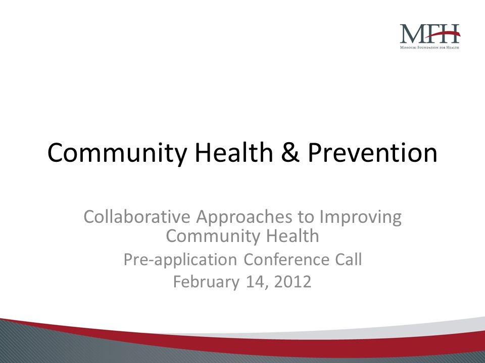 Community Health & Prevention Collaborative Approaches to Improving Community Health Pre-application Conference Call February 14, 2012