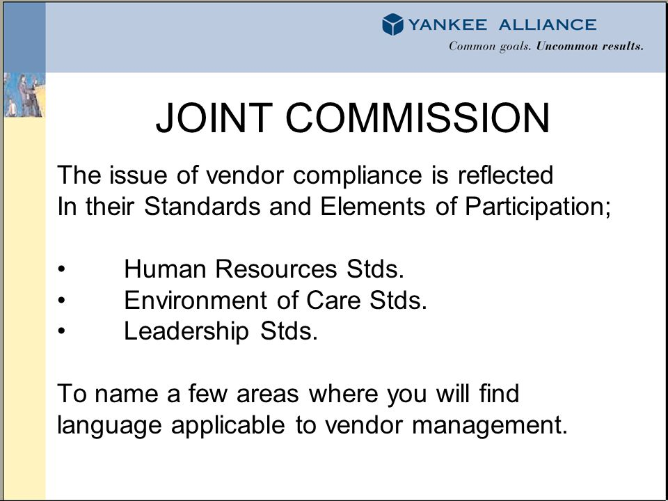 JOINT COMMISSION The issue of vendor compliance is reflected In their Standards and Elements of Participation; Human Resources Stds.