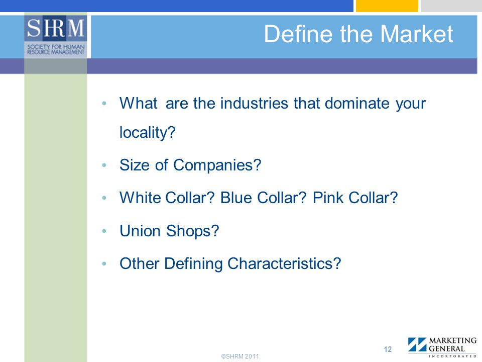 ©SHRM 2011 Define the Market What are the industries that dominate your locality.