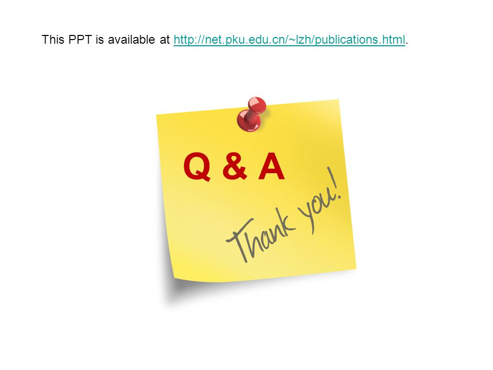 Q & A This PPT is available at http://net.pku.edu.cn/~lzh/publications.html.http://net.pku.edu.cn/~lzh/publications.html