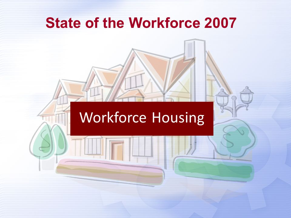 Workforce Housing State of the Workforce 2007