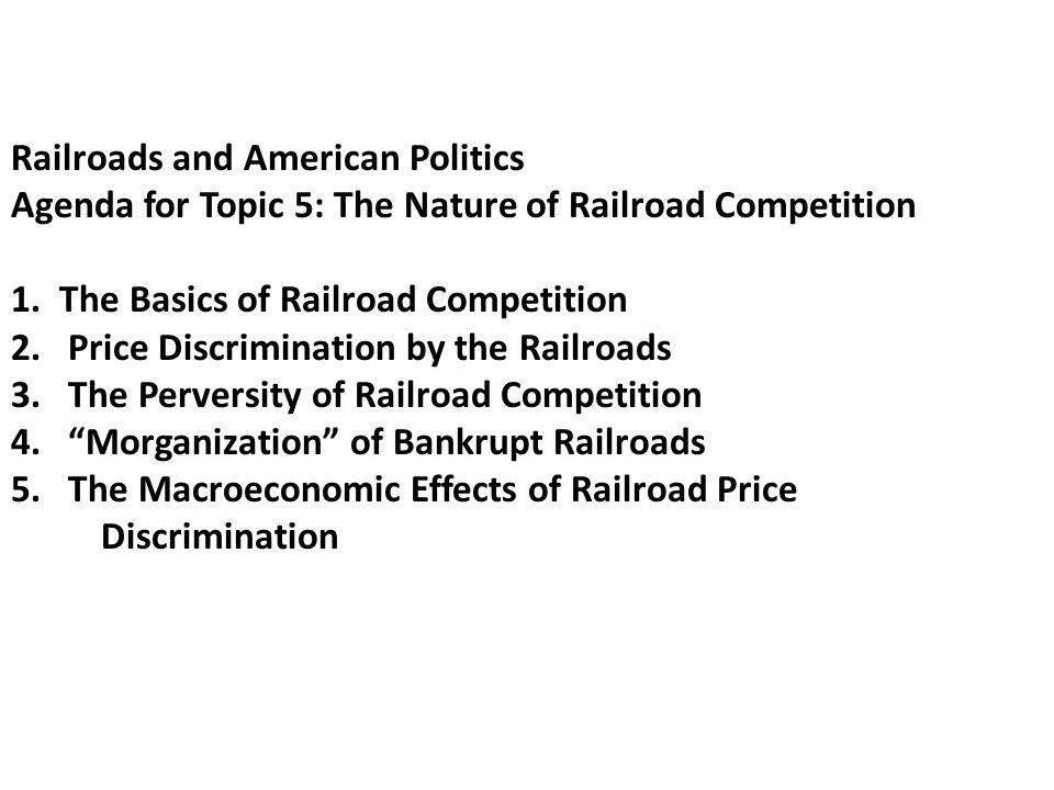 Railroads and American Politics Agenda for Topic 5: The Nature of Railroad Competition 1.
