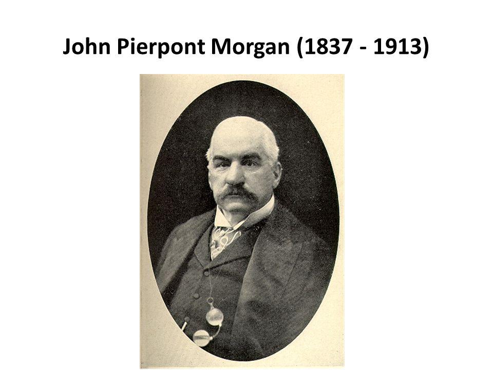 John Pierpont Morgan (1837 - 1913)