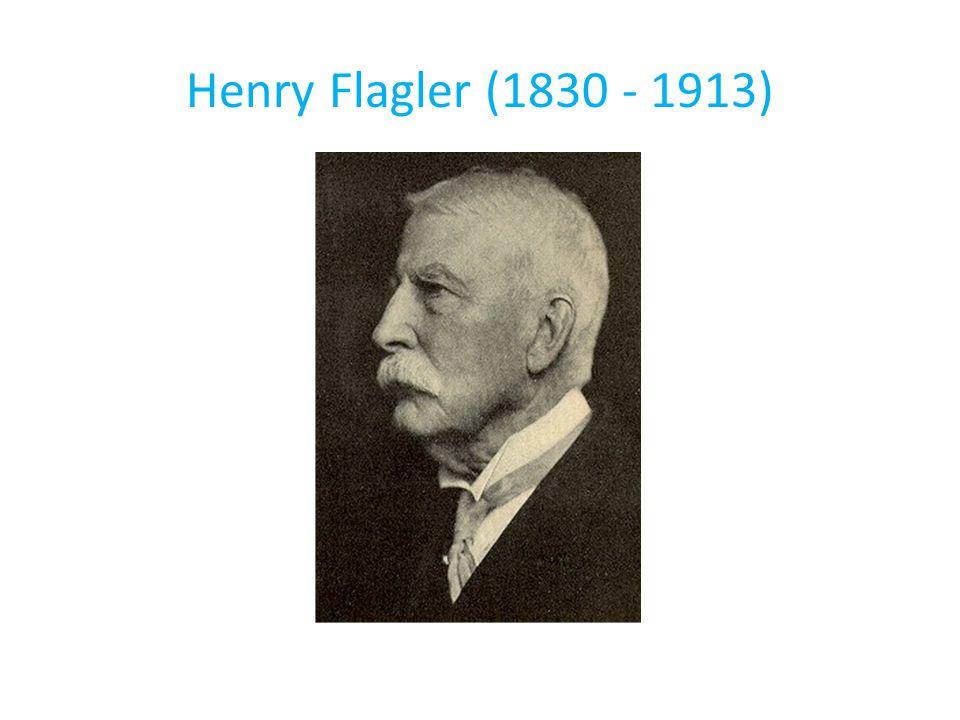 Henry Flagler (1830 - 1913)