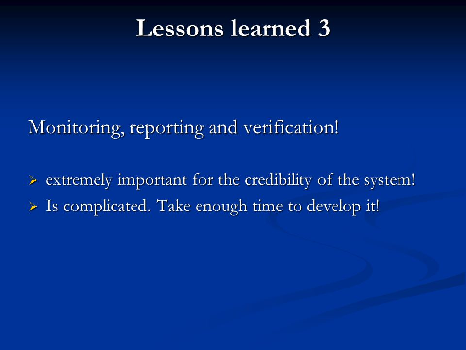 Lessons learned 3 Monitoring, reporting and verification.