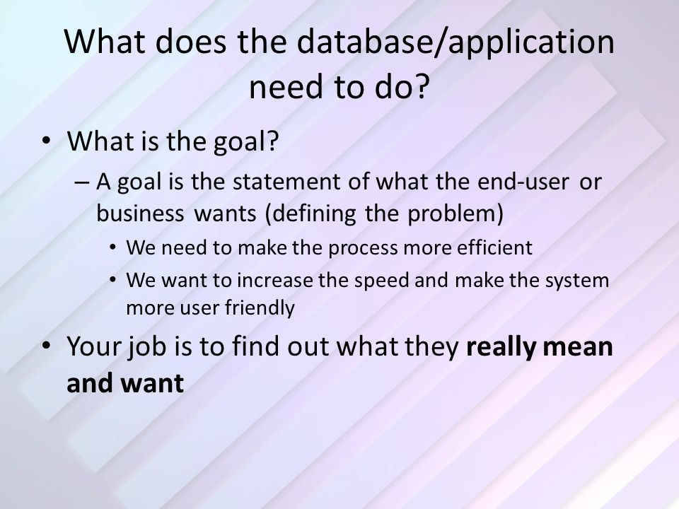 What does the database/application need to do. What is the goal.