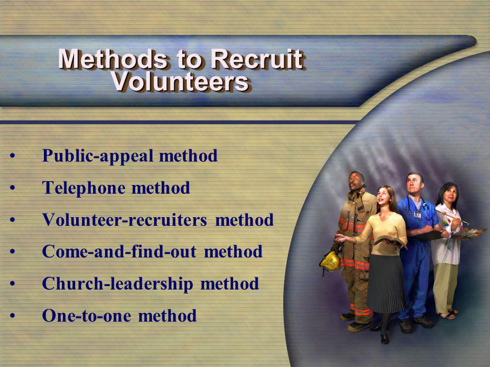 Methods to Recruit Volunteers Public-appeal method Telephone method Volunteer-recruiters method Come-and-find-out method Church-leadership method One-to-one method