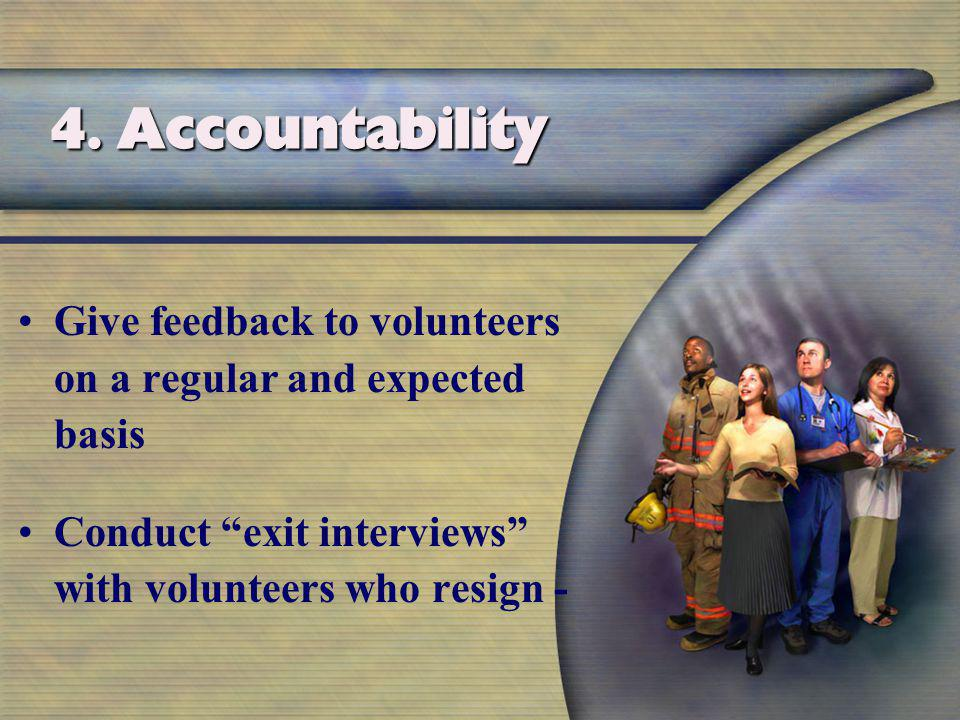 Give feedback to volunteers on a regular and expected basis Conduct exit interviews with volunteers who resign - 4.