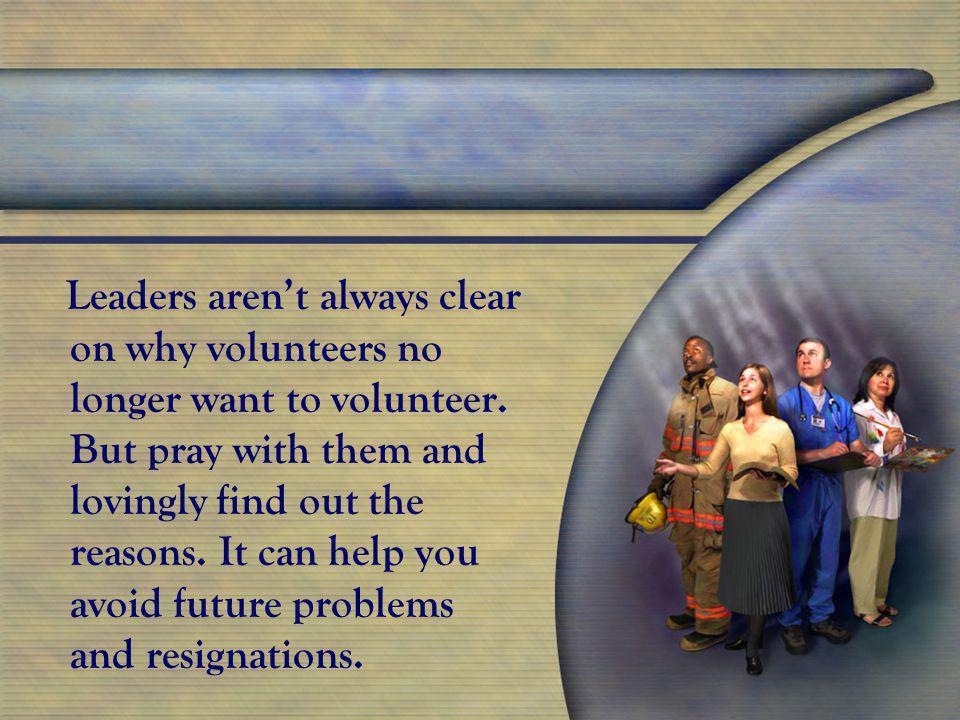 Leaders aren't always clear on why volunteers no longer want to volunteer.