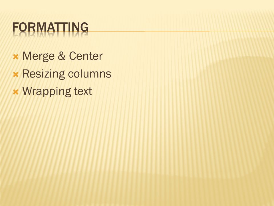  Merge & Center  Resizing columns  Wrapping text