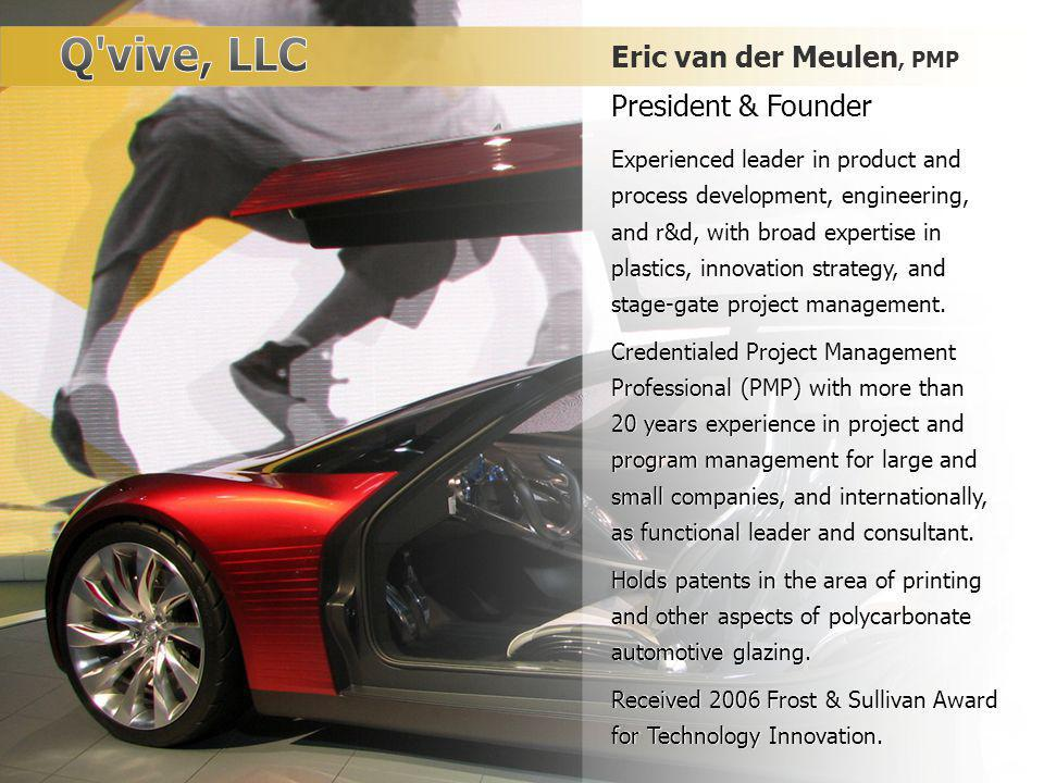 Eric van der Meulen, PMP President & Founder Experienced leader in product and process development, engineering, and r&d, with broad expertise in plastics, innovation strategy, and stage-gate project management.