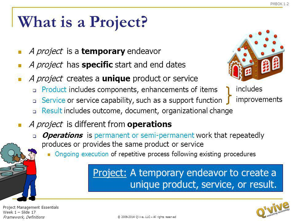 Project Management Essentials Week 1 – Slide 17 © 2009-2011 Q'vive, LLC – All rights reserved © 2009-2014 Q'vive, LLC – All rights reserved What is a