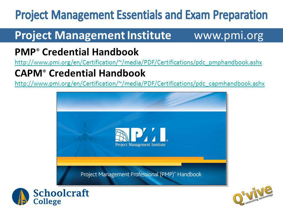 Project Management Institute www.pmi.org PMP ® Credential Handbook http://www.pmi.org/en/Certification/~/media/PDF/Certifications/pdc_pmphandbook.ashx CAPM ® Credential Handbook http://www.pmi.org/en/Certification/~/media/PDF/Certifications/pdc_capmhandbook.ashx