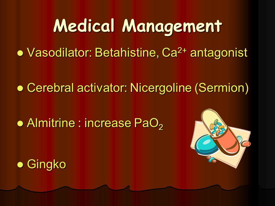 Medical Management Vasodilator: Betahistine, Ca 2+ antagonist Vasodilator: Betahistine, Ca 2+ antagonist Cerebral activator: Nicergoline (Sermion) Cer