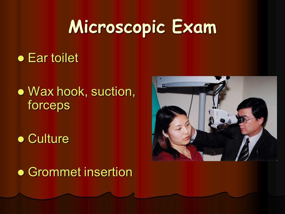 Microscopic Exam Ear toilet Ear toilet Wax hook, suction, forceps Wax hook, suction, forceps Culture Culture Grommet insertion Grommet insertion