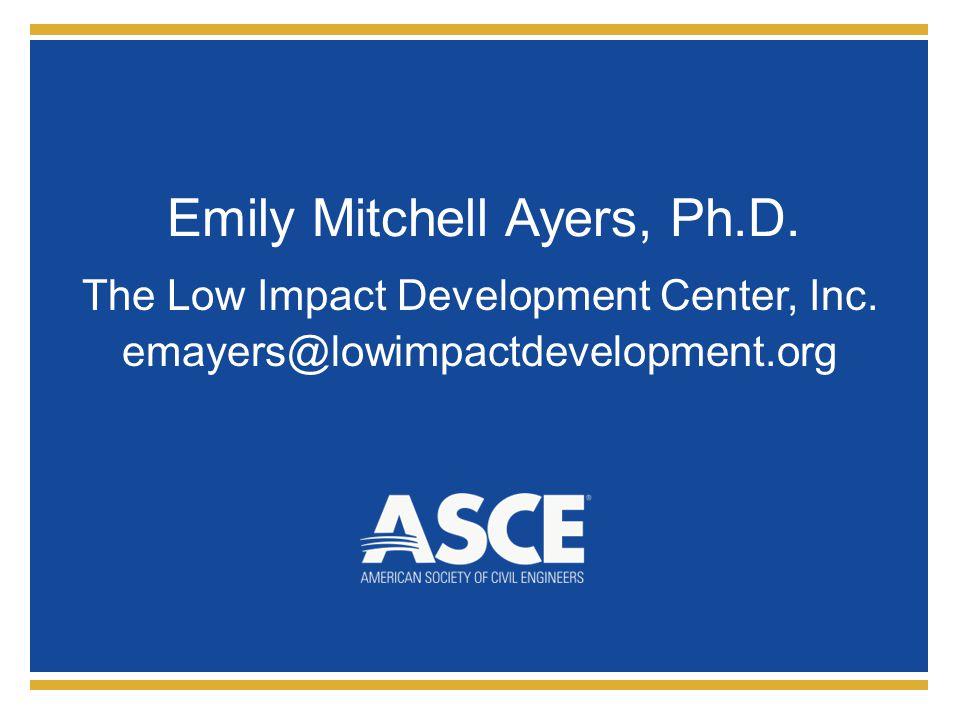 Emily Mitchell Ayers, Ph.D. The Low Impact Development Center, Inc. emayers@lowimpactdevelopment.org