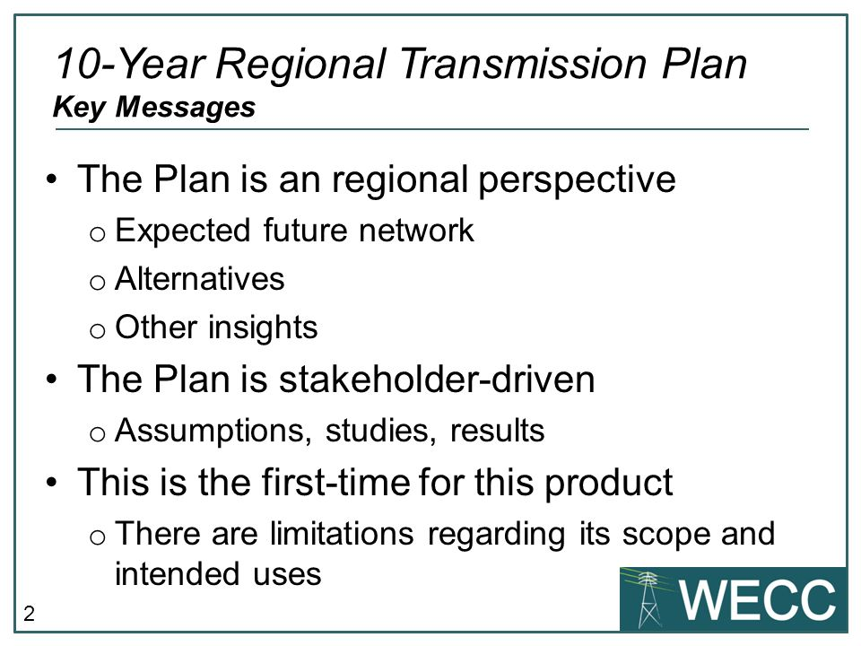 2 The Plan is an regional perspective o Expected future network o Alternatives o Other insights The Plan is stakeholder-driven o Assumptions, studies, results This is the first-time for this product o There are limitations regarding its scope and intended uses 10-Year Regional Transmission Plan Key Messages