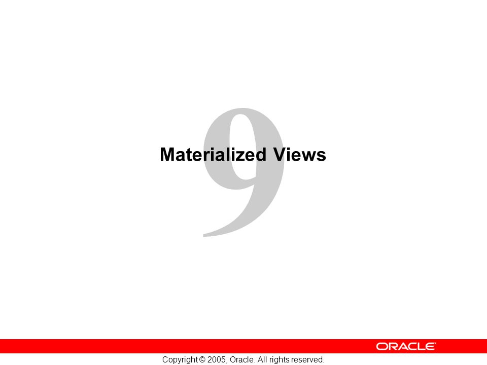 9 Copyright © 2005, Oracle. All rights reserved. Materialized Views