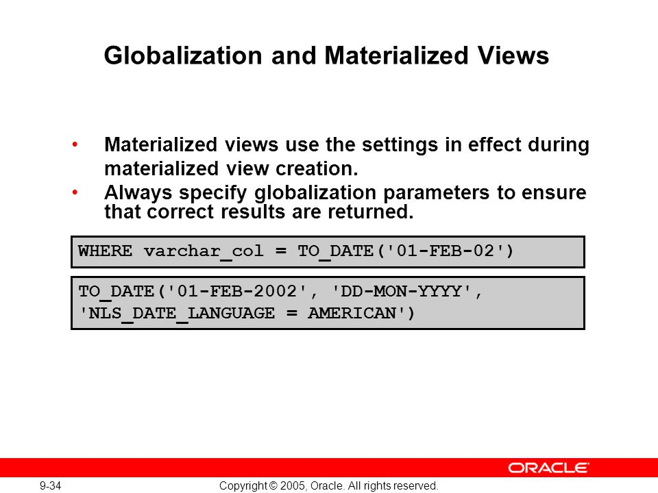 9-34 Copyright © 2005, Oracle. All rights reserved. Globalization and Materialized Views Materialized views use the settings in effect during material