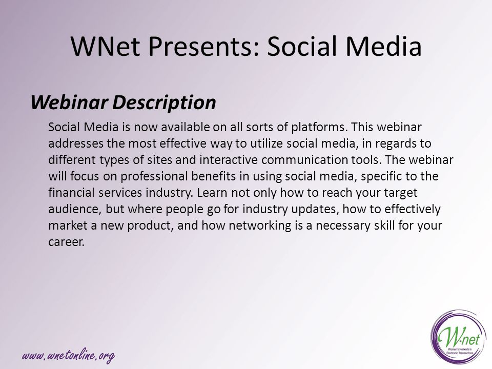 WNet Presents: Social Media Webinar Description Social Media is now available on all sorts of platforms.