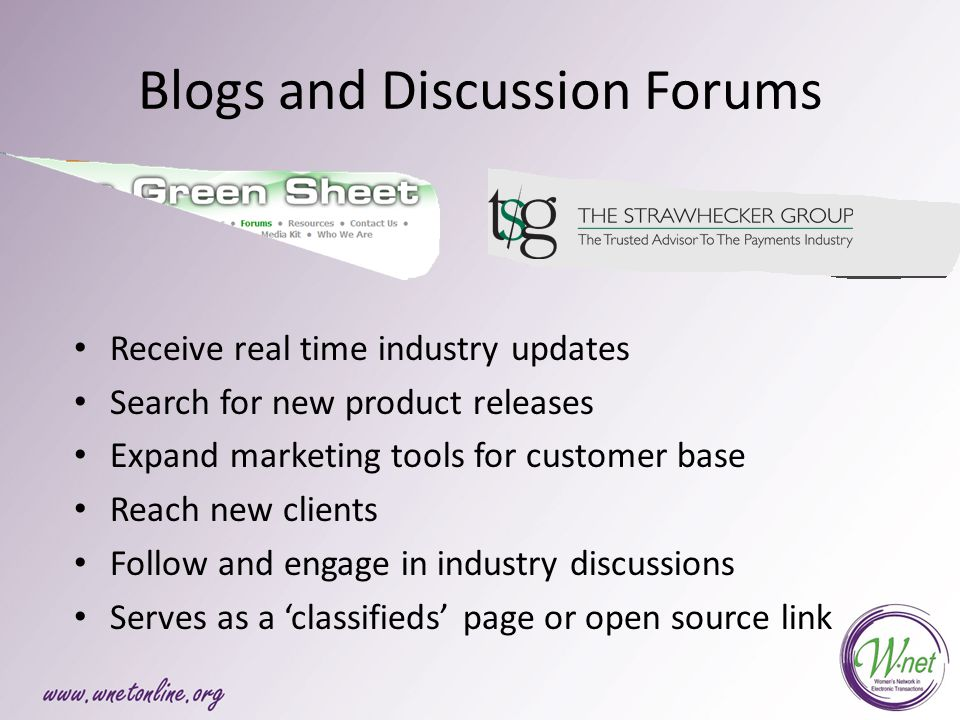 Blogs and Discussion Forums Receive real time industry updates Search for new product releases Expand marketing tools for customer base Reach new clients Follow and engage in industry discussions Serves as a 'classifieds' page or open source link