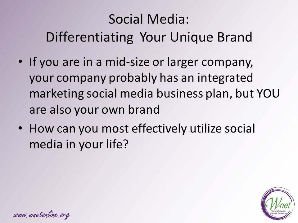 Social Media: Differentiating Your Unique Brand If you are in a mid-size or larger company, your company probably has an integrated marketing social media business plan, but YOU are also your own brand How can you most effectively utilize social media in your life