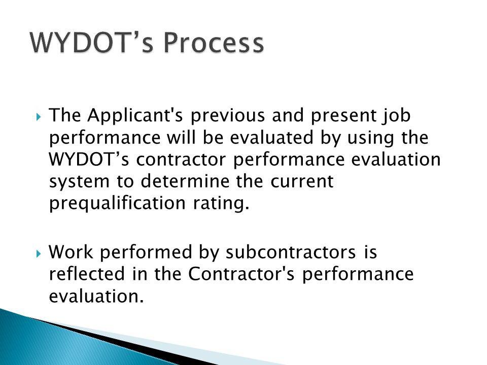  The Applicant's previous and present job performance will be evaluated by using the WYDOT's contractor performance evaluation system to determine th