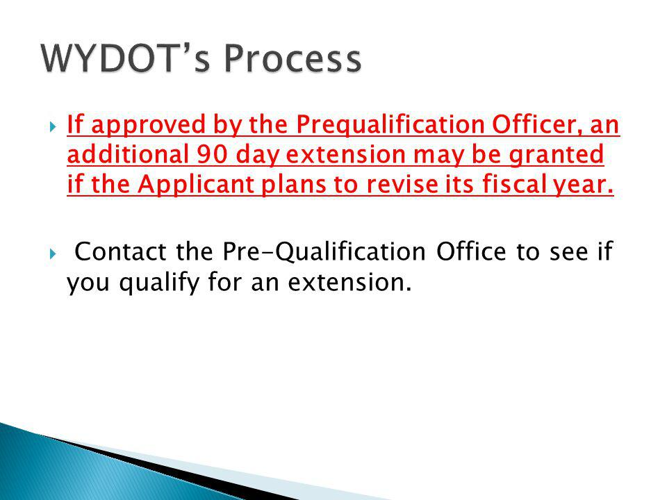  If approved by the Prequalification Officer, an additional 90 day extension may be granted if the Applicant plans to revise its fiscal year.  Conta