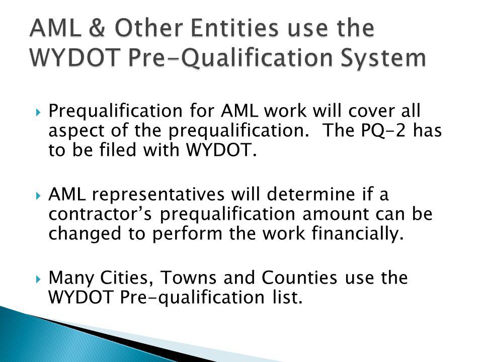  Prequalification for AML work will cover all aspect of the prequalification. The PQ-2 has to be filed with WYDOT.  AML representatives will determi
