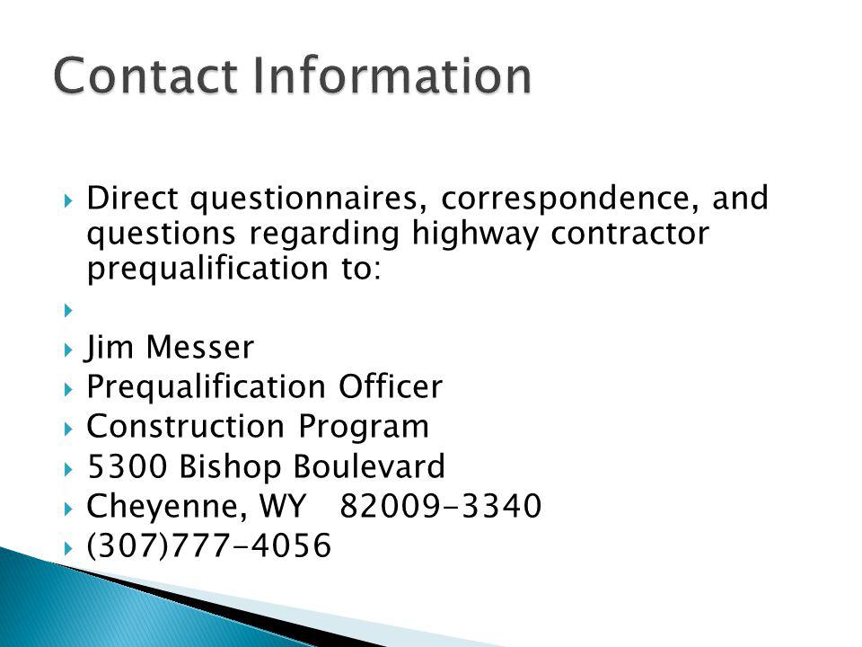  Direct questionnaires, correspondence, and questions regarding highway contractor prequalification to:   Jim Messer  Prequalification Officer  C