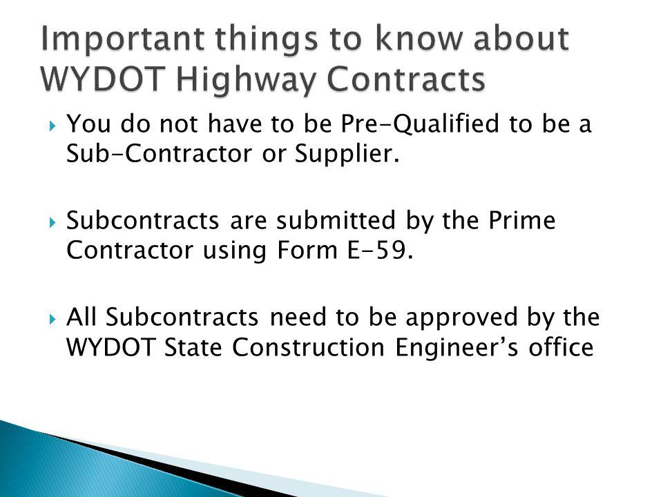  You do not have to be Pre-Qualified to be a Sub-Contractor or Supplier.  Subcontracts are submitted by the Prime Contractor using Form E-59.  All