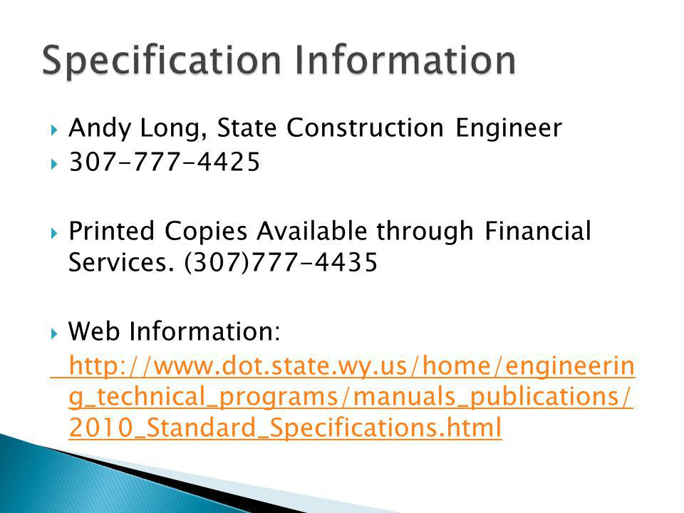  Andy Long, State Construction Engineer  307-777-4425  Printed Copies Available through Financial Services. (307)777-4435  Web Information: http:/