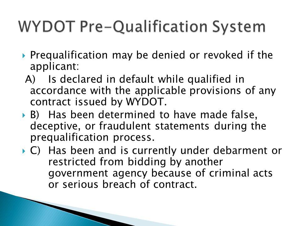  http://www.dot.state.wy.us/home/business_ with_wydot/pre_qualification.default.html http://www.dot.state.wy.us/home/business_ with_wydot/pre_qualification.default.html  Will find information and forms to submit a pre-qualification for Highway & Purchasing projects.
