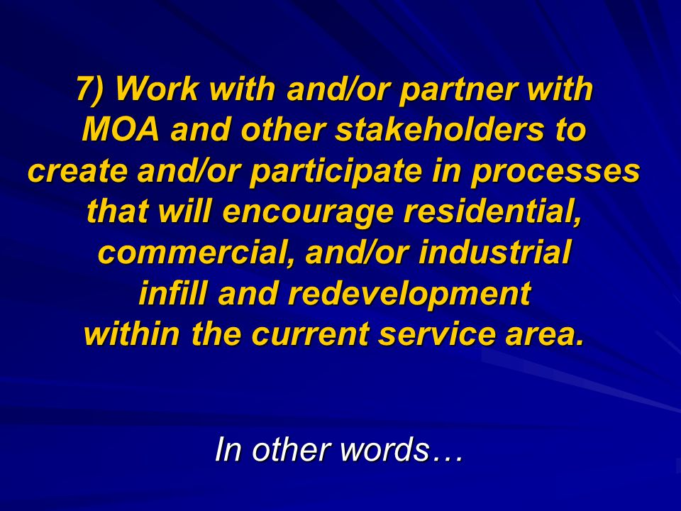 7) Work with and/or partner with MOA and other stakeholders to create and/or participate in processes that will encourage residential, commercial, and