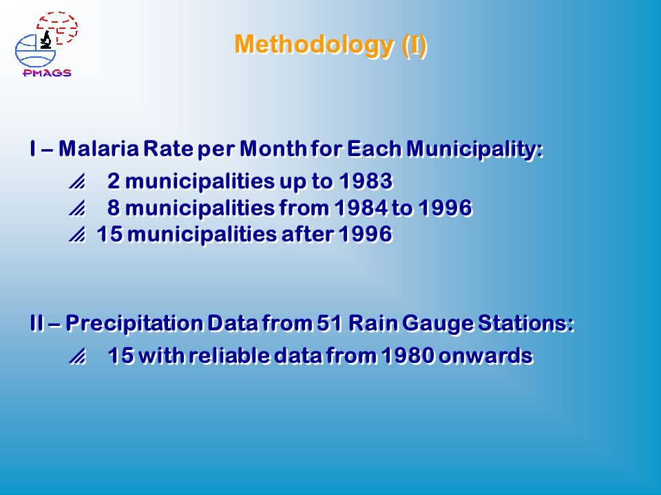 Methodology ( I ) I – Malaria Rate per Month for Each Municipality:  2 municipalities up to 1983  8 municipalities from 1984 to 1996  15 municipalities after 1996 II – Precipitation Data from 51 Rain Gauge Stations:  15 with reliable data from 1980 onwards