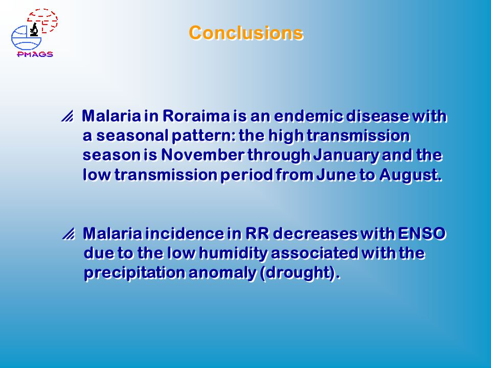 Conclusions  Malaria in Roraima is an endemic disease with a seasonal pattern: the high transmission season is November through January and the low transmission period from June to August.
