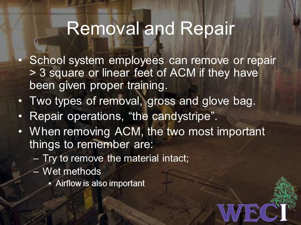 Removal and Repair School system employees can remove or repair > 3 square or linear feet of ACM if they have been given proper training.