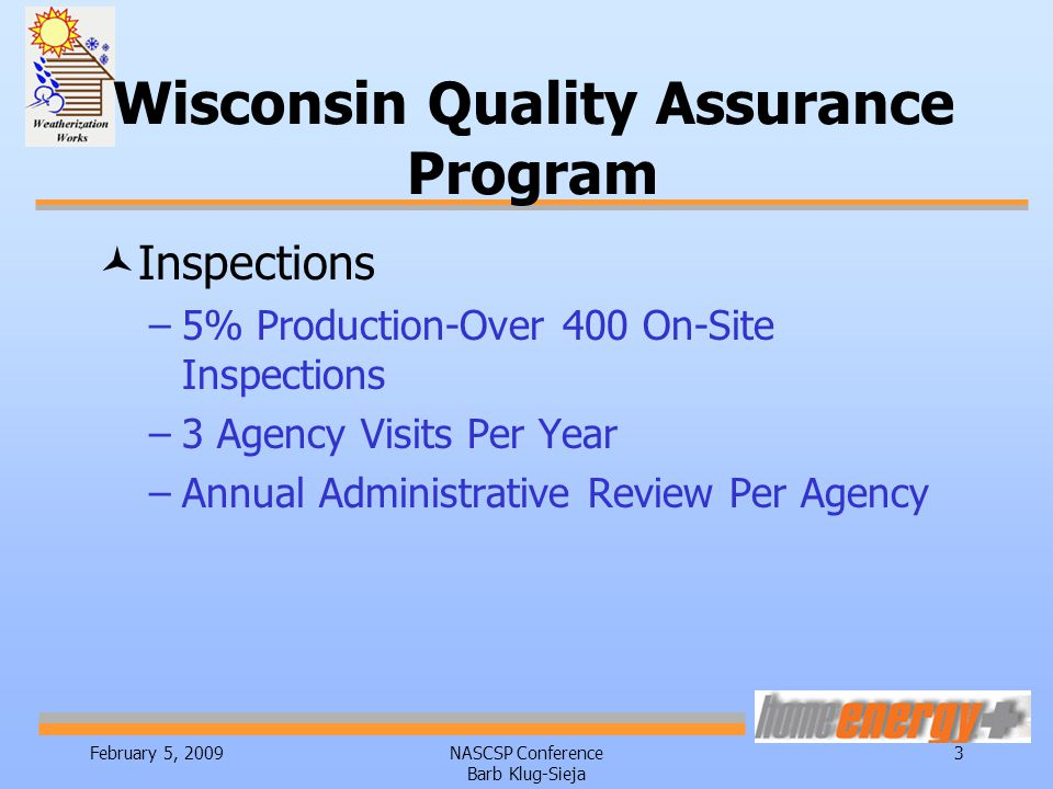 February 5, 2009NASCSP Conference Barb Klug-Sieja 3 ©Inspections –5% Production-Over 400 On-Site Inspections –3 Agency Visits Per Year –Annual Administrative Review Per Agency Wisconsin Quality Assurance Program