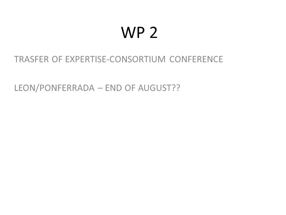 WP 2 TRASFER OF EXPERTISE-CONSORTIUM CONFERENCE LEON/PONFERRADA – END OF AUGUST