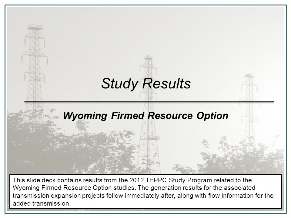10-Year Study Results Wyoming Firmed Resource Option Studies EC26-1 TransWest Express EC26-2 Zephyr A EC26-3 Zephyr B EC26-4 Zephyr C EC26-5 Zephyr D Zephyr A Zephyr B Zephyr C TransWest Express Zephyr D